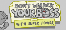 Don't Whack Your Boss: With Super Power